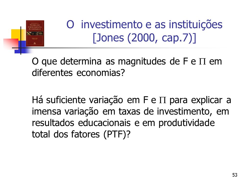 O investimento e as instituições [Jones (2000, cap.7)]
